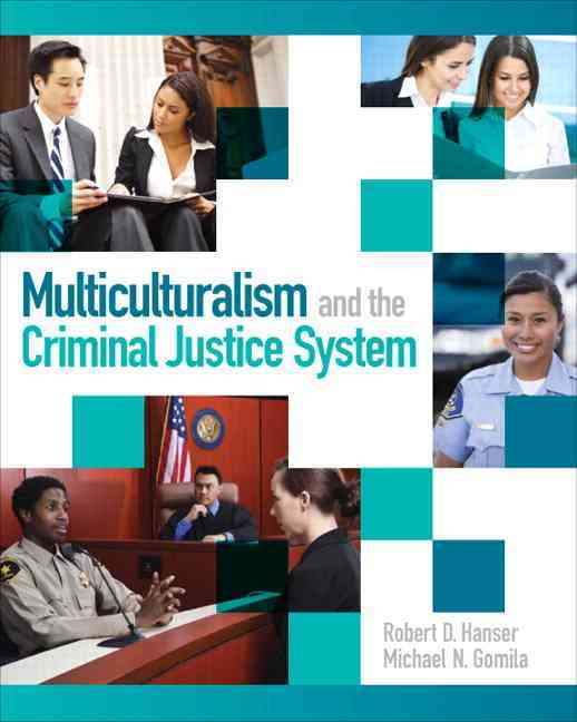 Multiculturalism and the Criminal Justice System By Hanser, Robert D./ Gomila, Michael D.