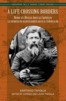 A Life Crossing Borders By Tafolla, Santiago/ Tafolla, Carmen (EDT)/ Tafolla, Laura (EDT)/ Tafolla, Fidel L. (TRN)